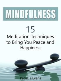 Mindfulness: 15 Meditation Techniques to Bring You Peace and Happiness