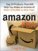 Amazon FBA:  Top 13 Products That Will Help You Make an Income of Over $70,000 in One Year
