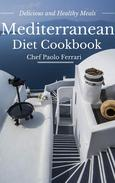 Mediterranean Diet Cookbook - Delicious and Healthy Mediterranean Meals: Mediterranean Cuisine - Mediterranean Diet for Beginners