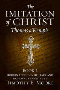 The Imitation of Christ, Book I: with Comments, Edits and a Fictional Narrative