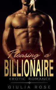 Erotic Romance: Pleasing a Billionaire