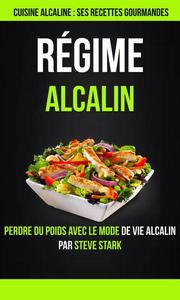 Régime alcalin : Cuisine alcaline : Ses Recettes Gourmandes: Perdre du poids avec le mode de vie alcalin par Steve Stark