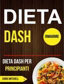 Dieta Dash: Dieta Dash per Principianti (Dimagrire)