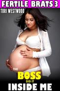 The Boss Did It Inside Me : Fertile Brats 3 (Brat Breeding Erotica Age Gap Age Difference Pregnancy XXX Erotica)