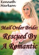 Mail Order Bride: Rescued By A Romantic