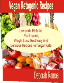 Vegan Ketogenic Recipes Low-Carb, High-Fat, Plant-Based, Weight Loss, Best easy and Delicious Recipes For   Keto Vegan