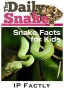 The Daily Snake - Facts for Kids -  Great Images in a Newspaper-Style - Snake Books for Children