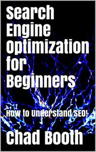 Search Engine Optimization for Beginners: How to Understand SEO!