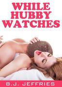 While Hubby Watches (Cuckold Husband, Hotwife Erotik Erotica)