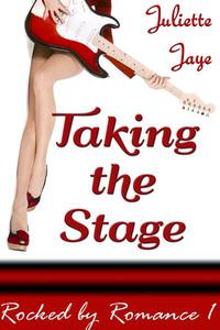 Taking the Stage (Rocked by Romance 1) (Rockstar Erotic Romance)