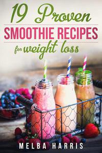19 Proven Smoothie Recipes For Weight Loss