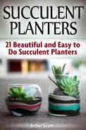 Succulent Planters: 21 Beautiful and Easy to Do Succulent Planters