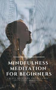 Mindfulness Meditation for Beginners  Create Your Own Desired Path With Love and Light