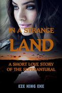In A Strange Land: A Short Love Story of The Supernatural