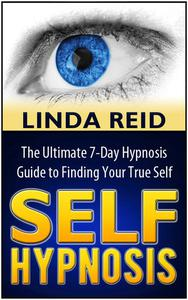 Self Hypnosis: The Ultimate 7-Days Hypnosis Guide to Finding Your True Self