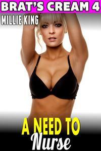 A Need To Nurse : Brat's Cream 4 (Hucow Erotica Lactation Erotica Milking Erotica Adult Nursing Erotica Age Gap Erotica)