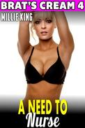 A Need To Nurse : Brat's Cream 4 (Hucow Erotica Lactation Erotica Milking Erotica Adult Nursing Erotica Age Gap Erotica)