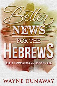Better News for the Hebrews: A Commentary on Hebrews