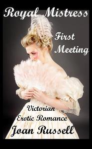 Royal Mistress: Book 1 - First Meeting - Victorian Erotic Romance
