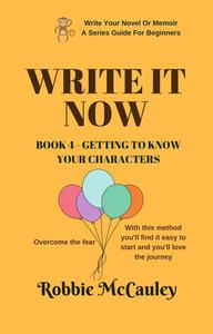 Write it Now. Book 4 - Getting to Know Your Characters