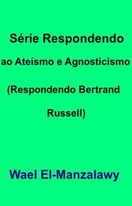 Série Respondendo ao Ateísmo e Agnosticismo (Respondendo Bertrand Russell)