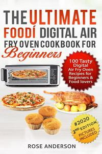 The Ultimate Foodí Digital Air Fry Oven Cookbook for Beginners: 100 Tasty Foodi Digital Air Fry Oven Recipes for Beginners and Food Lovers