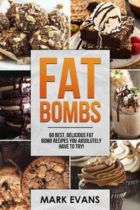 Fat Bombs : 60 Best, Delicious Fat Bomb Recipes You Absolutely Have to Try!