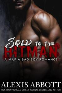 Sold to the Hitman - A Bad Boy Mafia Romance