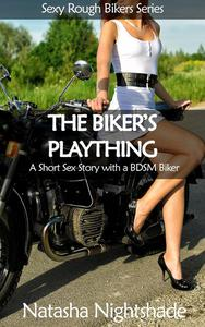 The Biker's Plaything: A Short Sex Story with a BDSM Biker