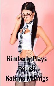 Kimberly Plays Rough