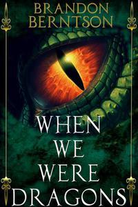 When We Were Dragons