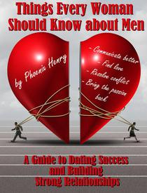 Things Every Woman Should Know about Men: A Guide to Dating Success and Building Strong Relationships
