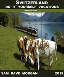 Switzerland: Do It Yourself Vacations