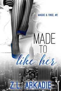 Made To Like Her (Maggie & Vince, #2)