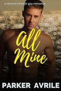 All Mine: A Second Chance Gay Romance