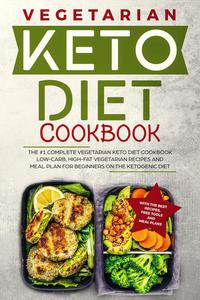 Keto Diet Cookbook: The #1 Complete Vegetarian Keto Diet Cookbook: Low-Carb, High-Fat Vegetarian Recipes and Meal Plans for Beginners on the Ketogenic Diet (Ketosis Diet Vegetarian Cookbook)