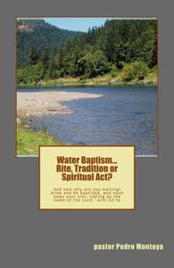 Water Baptism. Rite, Tradition or Spiritual Act