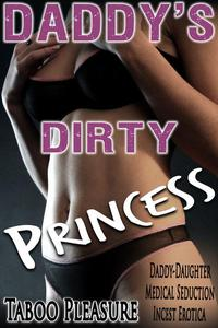Daddy's Dirty Princess - Daddy-Daughter Medical Seduction Incest Erotica