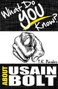 What Do You Know About Usain Bolt? The Unauthorized Trivia Quiz Game Book About Usain Bolt Facts