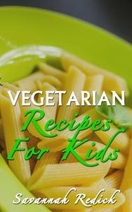Cookbook: Kids Vegetarian Recipes