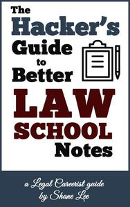 The Hacker's Guide To Better Law School Notes