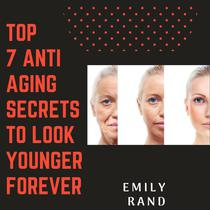 Top 7 Anti Aging Secrets To Look Young forever