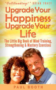 Upgrade Your Happiness Upgrade Your Life
