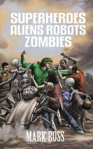 Superheroes Aliens Robots Zombies
