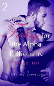 Falling for the Alpha Billionaire 2: Hold on