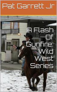 A Flash Of Gunfire: Wild West Story