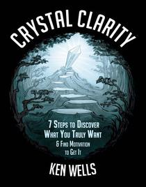 Crystal Clarity: 7 Steps to Discover What You Truly Want & Find Motivation to Get It