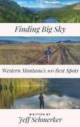 Finding Big Sky: 101 Great Spots in Western Montana