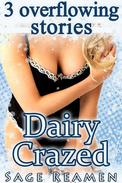 Dairy Crazed - 3 Overflowing Stories