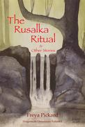 The Rusalka Ritual & Other Stories